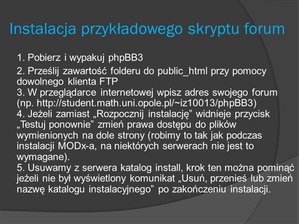 Instalacja przykładowego skryptu forum 1. Pobierz i wypakuj phpBB3 2. Prześlij zawartość folderu do public_html przy pomocy dowolnego klienta FTP 3. W