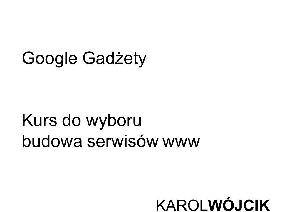 KAROLWÓJCIK Google Gadżety Kurs do wyboru budowa serwisów www