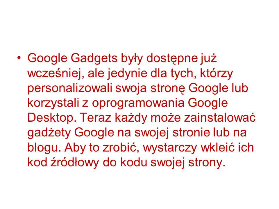 Google Gadgets były dostępne już wcześniej, ale jedynie dla tych, którzy personalizowali swoja stronę Google lub korzystali z oprogramowania Google De