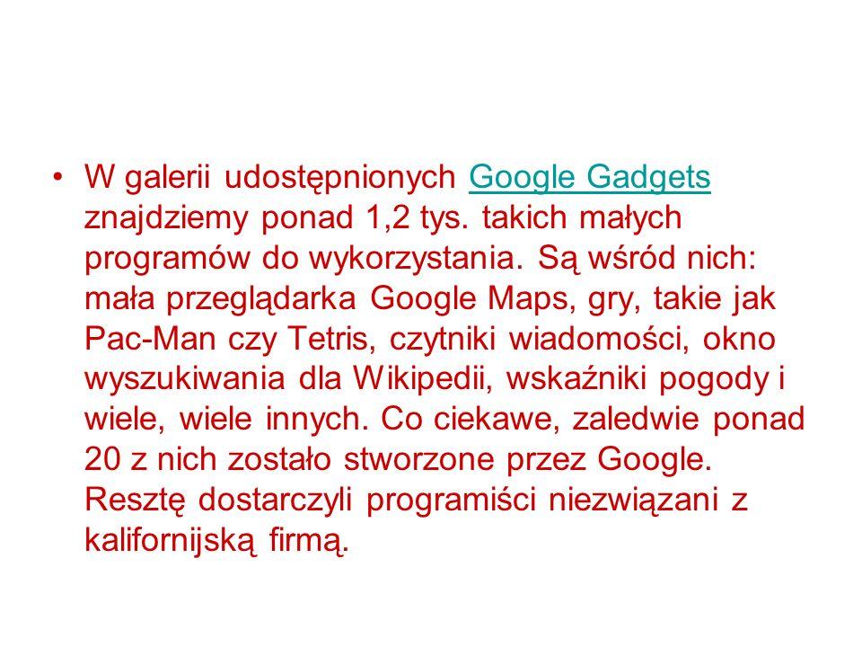 W galerii udostępnionych Google Gadgets znajdziemy ponad 1,2 tys. takich małych programów do wykorzystania. Są wśród nich: mała przeglądarka Google Ma