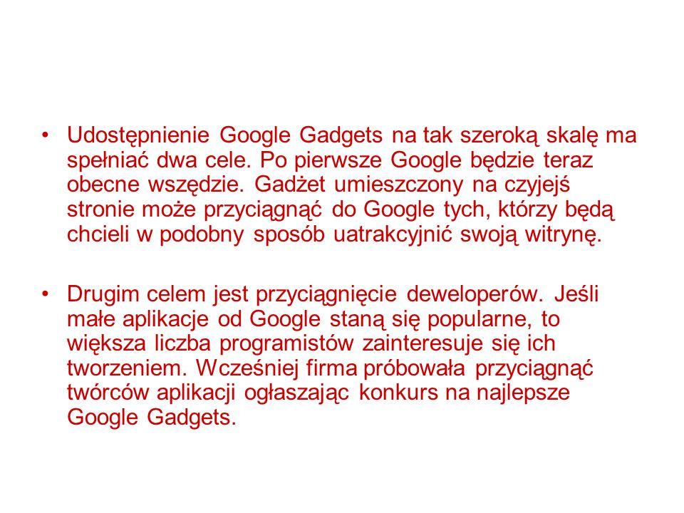 Udostępnienie Google Gadgets na tak szeroką skalę ma spełniać dwa cele. Po pierwsze Google będzie teraz obecne wszędzie. Gadżet umieszczony na czyjejś