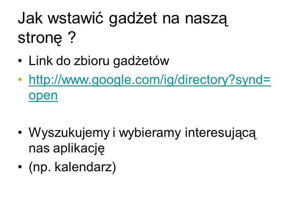 Link do zbioru gadżetów http://www.google.com/ig/directory synd= openhttp://www.google.com/ig/directory synd= open Wyszukujemy i wybieramy interesującą nas aplikację (np.