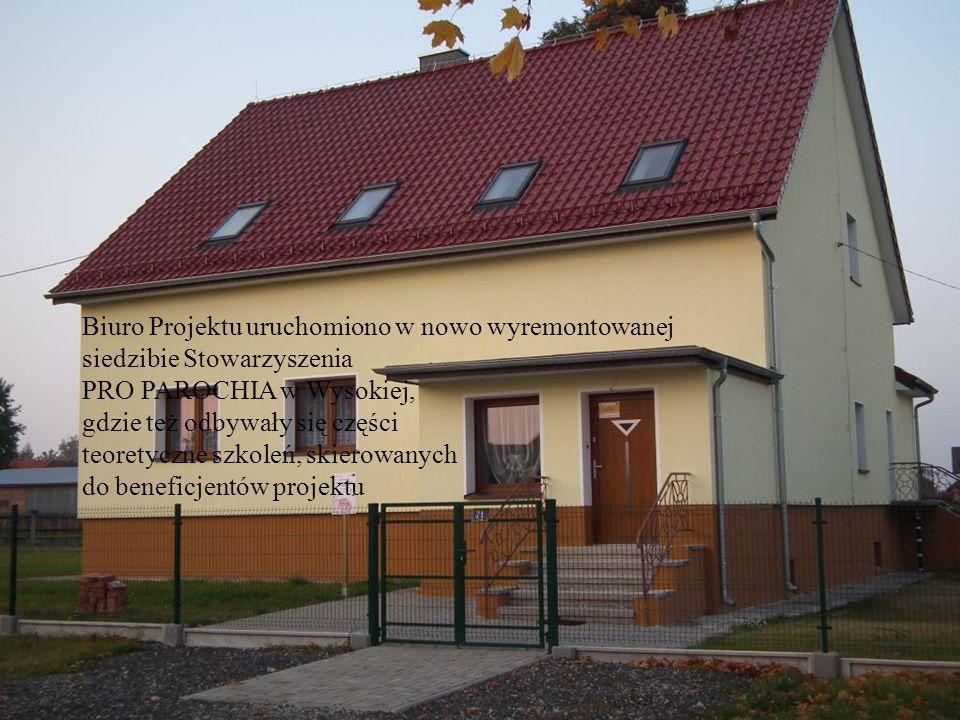 Biuro Projektu uruchomiono w nowo wyremontowanej siedzibie Stowarzyszenia PRO PAROCHIA w Wysokiej, gdzie też odbywały się części teoretyczne szkoleń,