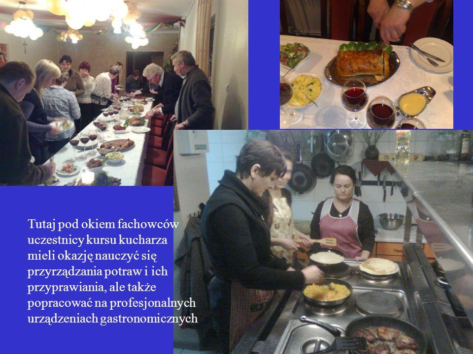 Tutaj pod okiem fachowców uczestnicy kursu kucharza mieli okazję nauczyć się przyrządzania potraw i ich przyprawiania, ale także popracować na profesj