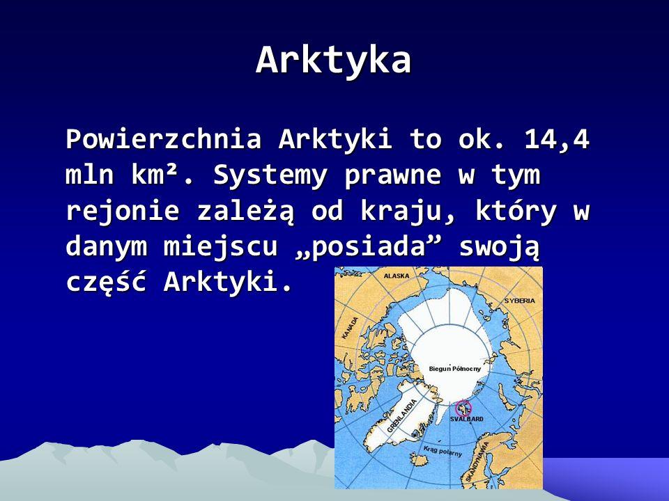Arktyka Powierzchnia Arktyki to ok. 14,4 mln km². Systemy prawne w tym rejonie zależą od kraju, który w danym miejscu posiada swoją część Arktyki.