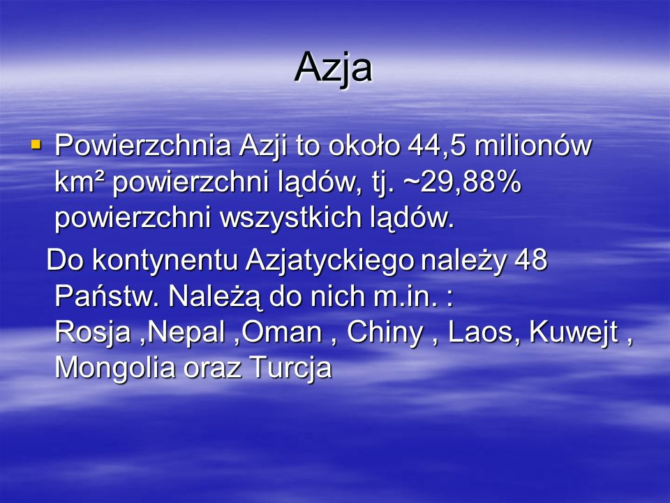 Azja Powierzchnia Azji to około 44,5 milionów km² powierzchni lądów, tj. ~29,88% powierzchni wszystkich lądów. Powierzchnia Azji to około 44,5 milionó