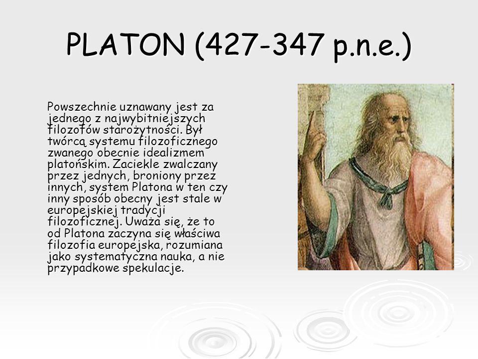 PLATON (427-347 p.n.e.) Powszechnie uznawany jest za jednego z najwybitniejszych filozofów starożytności. Był twórcą systemu filozoficznego zwanego ob