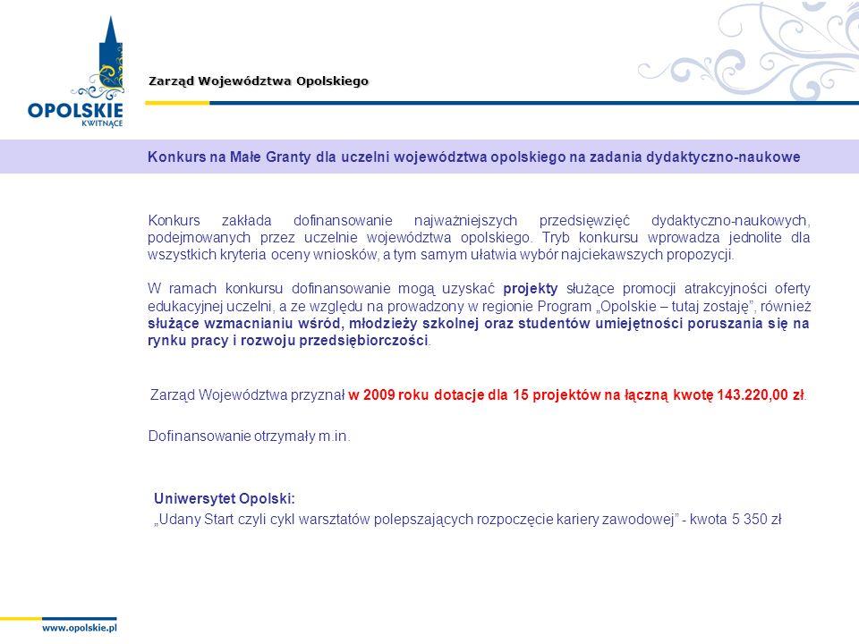 Zarząd Województwa Opolskiego Konkurs zakłada dofinansowanie najważniejszych przedsięwzięć dydaktyczno-naukowych, podejmowanych przez uczelnie wojewód