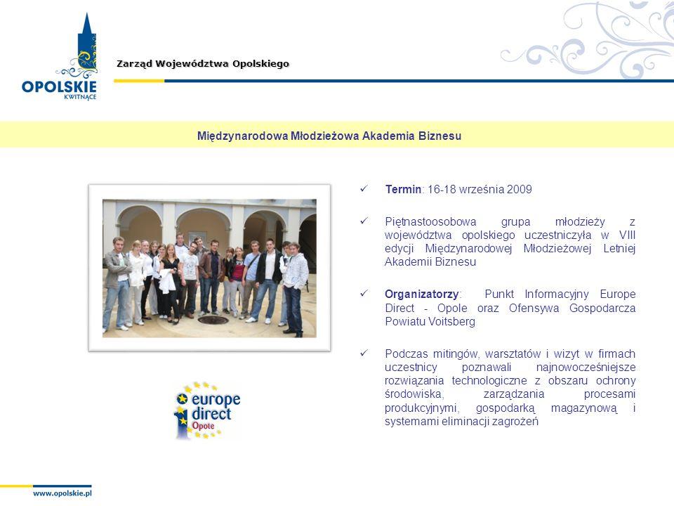 Zarząd Województwa Opolskiego Międzynarodowa Młodzieżowa Akademia Biznesu Termin: 16-18 września 2009 Piętnastoosobowa grupa młodzieży z województwa o