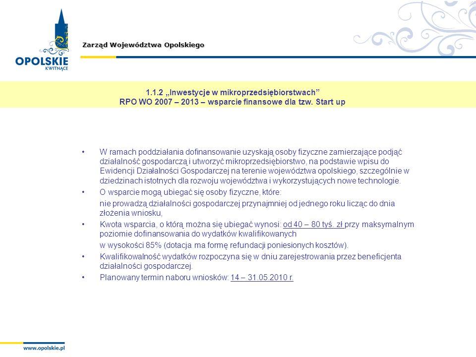 Zarząd Województwa Opolskiego 1.1.2 Inwestycje w mikroprzedsiębiorstwach RPO WO 2007 – 2013 – wsparcie finansowe dla tzw. Start up W ramach poddziałan