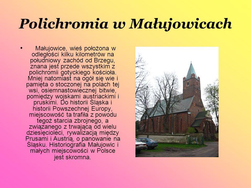 Polichromia w Małujowicach Małujowice, wieś położona w odległości kilku kilometrów na południowy zachód od Brzegu, znana jest przede wszystkim z polic