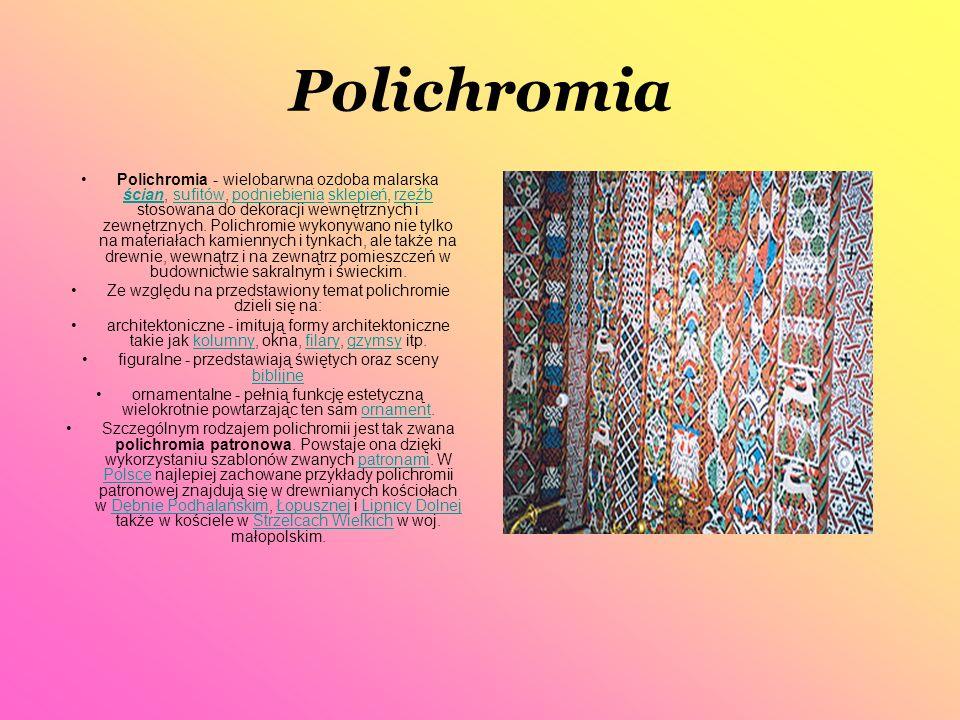 Polichromia Polichromia - wielobarwna ozdoba malarska ścian, sufitów, podniebienia sklepień, rzeźb stosowana do dekoracji wewnętrznych i zewnętrznych.