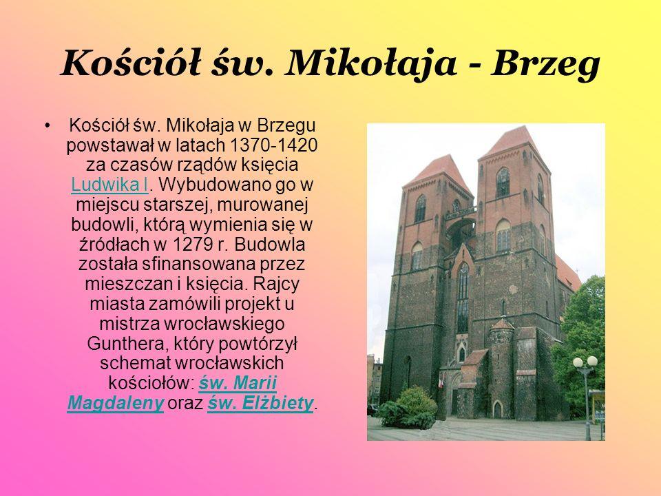 Kościół św. Mikołaja - Brzeg Kościół św. Mikołaja w Brzegu powstawał w latach 1370-1420 za czasów rządów księcia Ludwika I. Wybudowano go w miejscu st