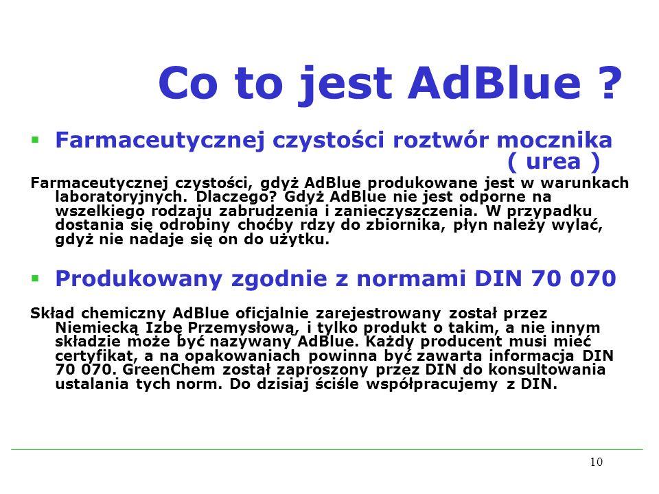 10 Co to jest AdBlue ? Farmaceutycznej czystości roztwór mocznika ( urea ) Farmaceutycznej czystości, gdyż AdBlue produkowane jest w warunkach laborat