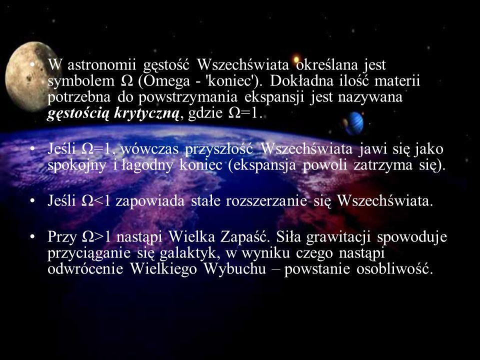 W astronomii gęstość Wszechświata określana jest symbolem Ω (Omega - 'koniec'). Dokładna ilość materii potrzebna do powstrzymania ekspansji jest nazyw