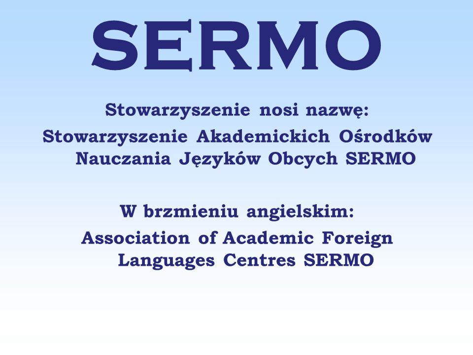 Stowarzyszenie nosi nazwę: Stowarzyszenie Akademickich Ośrodków Nauczania Języków Obcych SERMO W brzmieniu angielskim: Association of Academic Foreign Languages Centres SERMO