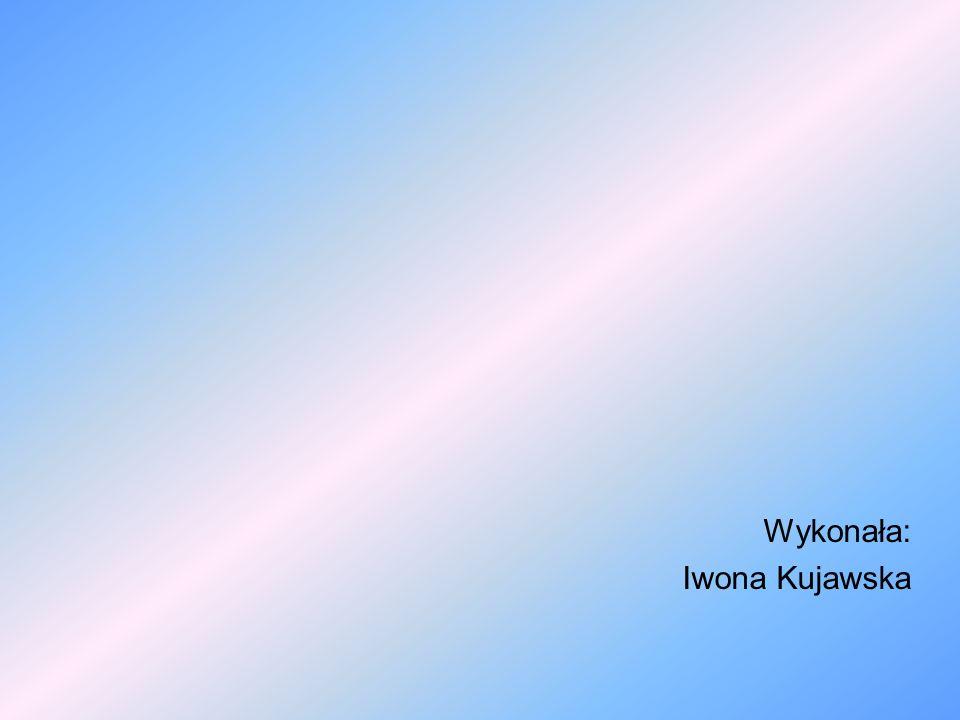 Wykonała: Iwona Kujawska