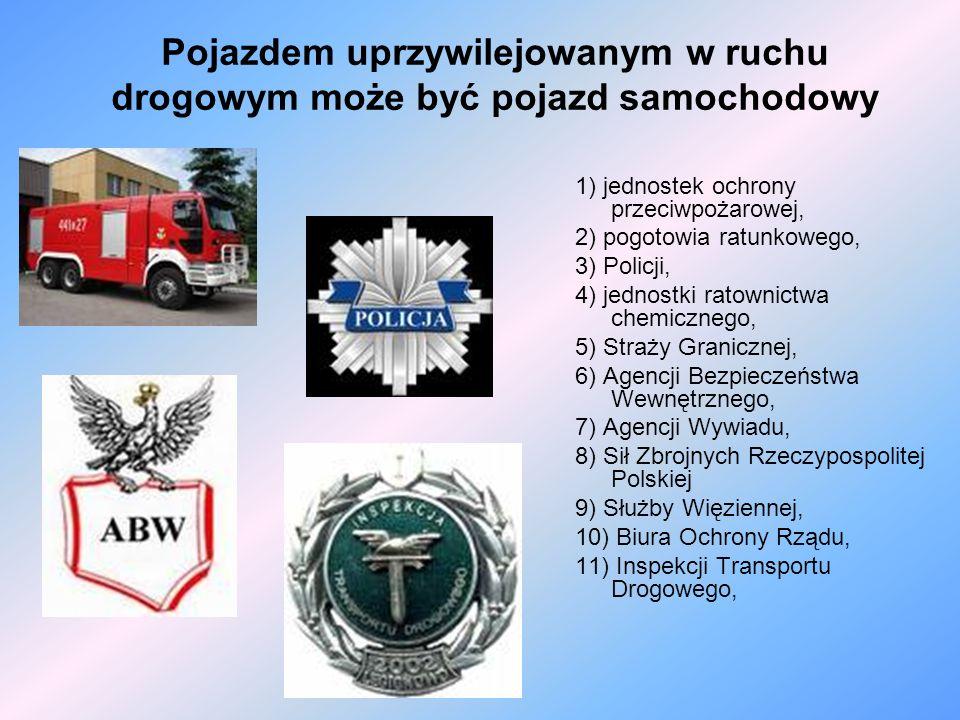 Pojazdem uprzywilejowanym w ruchu drogowym może być pojazd samochodowy 1) jednostek ochrony przeciwpożarowej, 2) pogotowia ratunkowego, 3) Policji, 4)