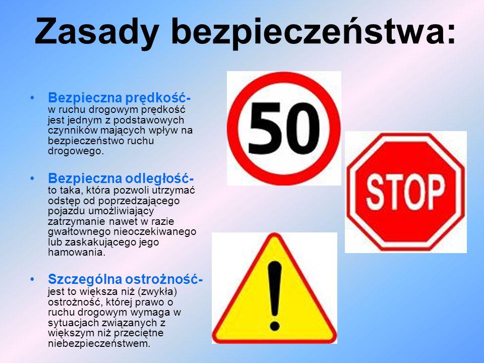 Zasady bezpieczeństwa: Bezpieczna prędkość- w ruchu drogowym prędkość jest jednym z podstawowych czynników mających wpływ na bezpieczeństwo ruchu drog