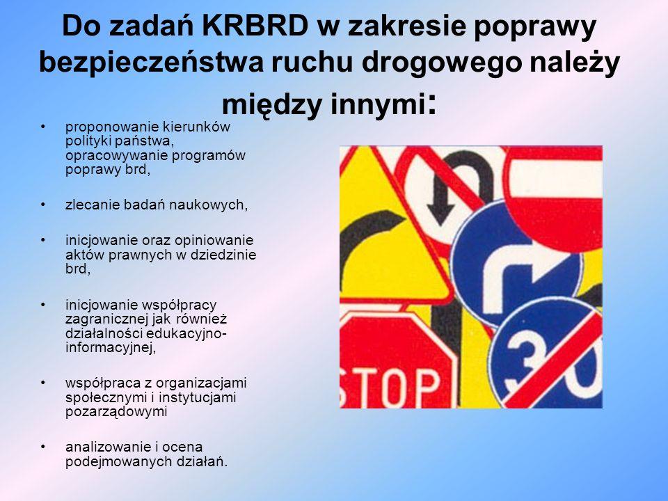 Do zadań KRBRD w zakresie poprawy bezpieczeństwa ruchu drogowego należy między innymi : proponowanie kierunków polityki państwa, opracowywanie program