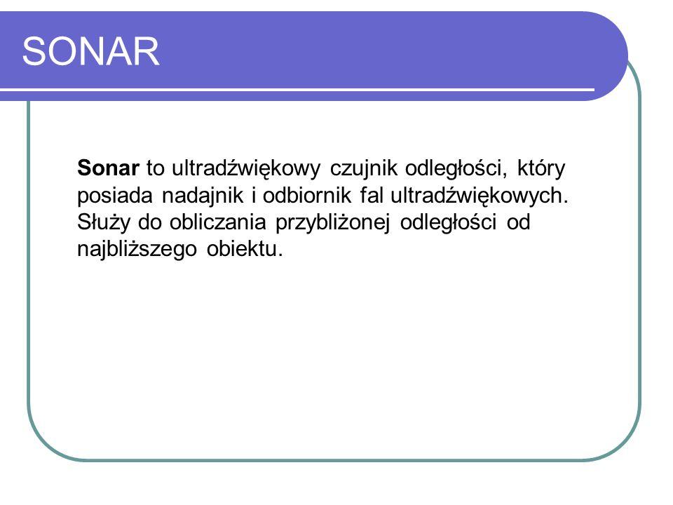 SONAR Sonar to ultradźwiękowy czujnik odległości, który posiada nadajnik i odbiornik fal ultradźwiękowych. Służy do obliczania przybliżonej odległości