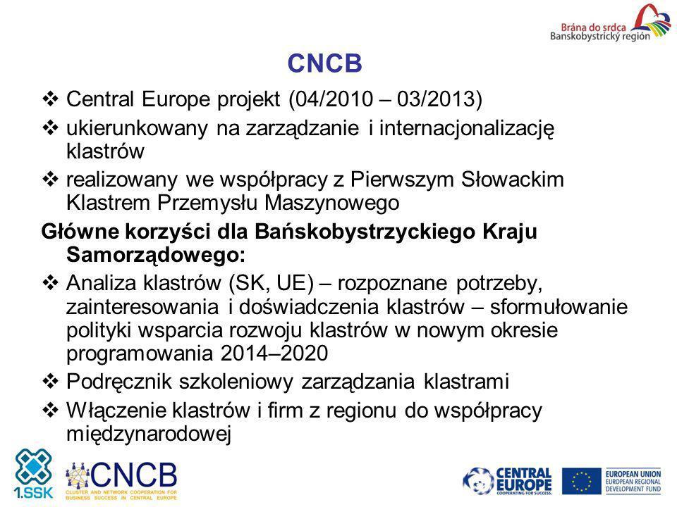 CNCB Central Europe projekt (04/2010 – 03/2013) ukierunkowany na zarządzanie i internacjonalizację klastrów realizowany we współpracy z Pierwszym Słowackim Klastrem Przemysłu Maszynowego Główne korzyści dla Bańskobystrzyckiego Kraju Samorządowego: Analiza klastrów (SK, UE) – rozpoznane potrzeby, zainteresowania i doświadczenia klastrów – sformułowanie polityki wsparcia rozwoju klastrów w nowym okresie programowania 2014–2020 Podręcznik szkoleniowy zarządzania klastrami Włączenie klastrów i firm z regionu do współpracy międzynarodowej