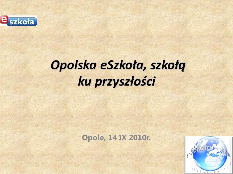 Opolska eSzkoła, szkołą ku przyszłości Opolska eSzkoła, szkołą ku przyszłości Opole, 14 IX 2010r.