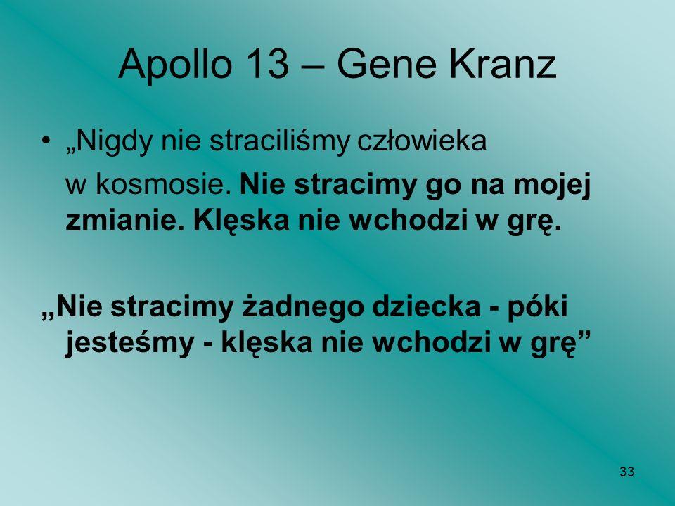 Apollo 13 – Gene Kranz Nigdy nie straciliśmy człowieka w kosmosie. Nie stracimy go na mojej zmianie. Klęska nie wchodzi w grę. Nie stracimy żadnego dz