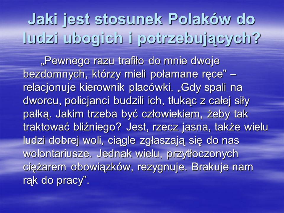 Jaki jest stosunek Polaków do ludzi ubogich i potrzebujących? Pewnego razu trafiło do mnie dwoje bezdomnych, którzy mieli połamane ręce – relacjonuje