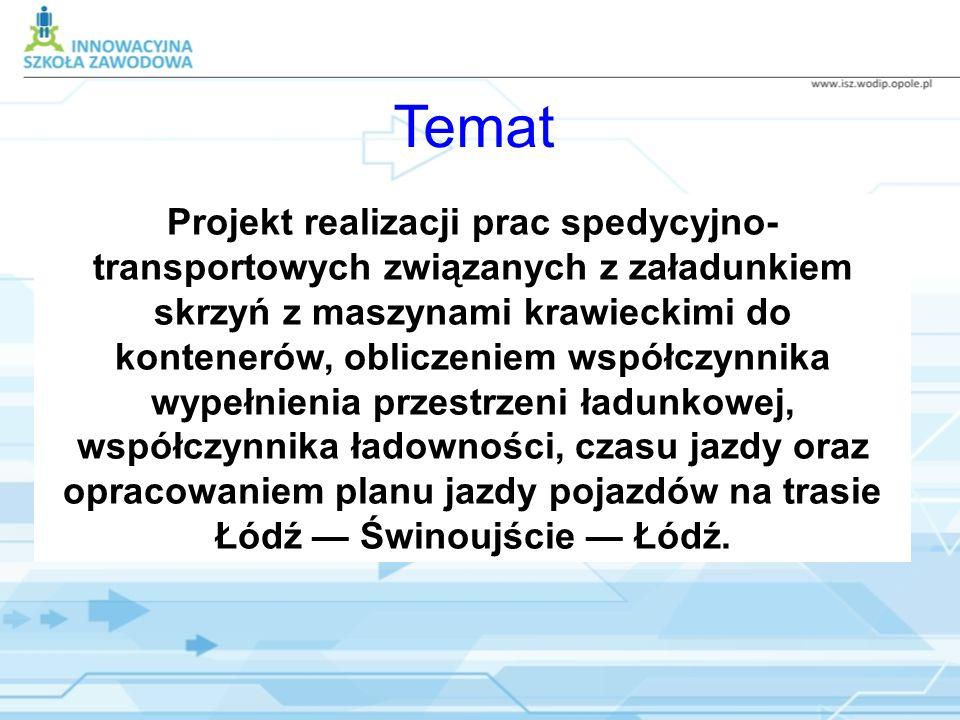 Temat Projekt realizacji prac spedycyjno- transportowych związanych z załadunkiem skrzyń z maszynami krawieckimi do kontenerów, obliczeniem współczynn