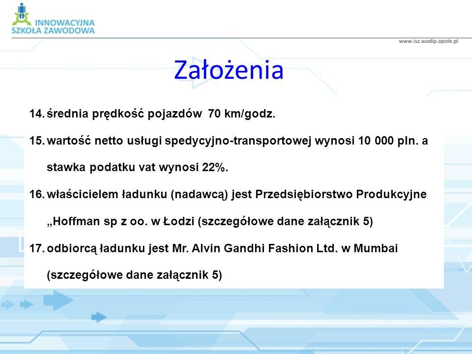 Założenia 14.średnia prędkość pojazdów 70 km/godz. 15.wartość netto usługi spedycyjno-transportowej wynosi 10 000 pln. a stawka podatku vat wynosi 22%