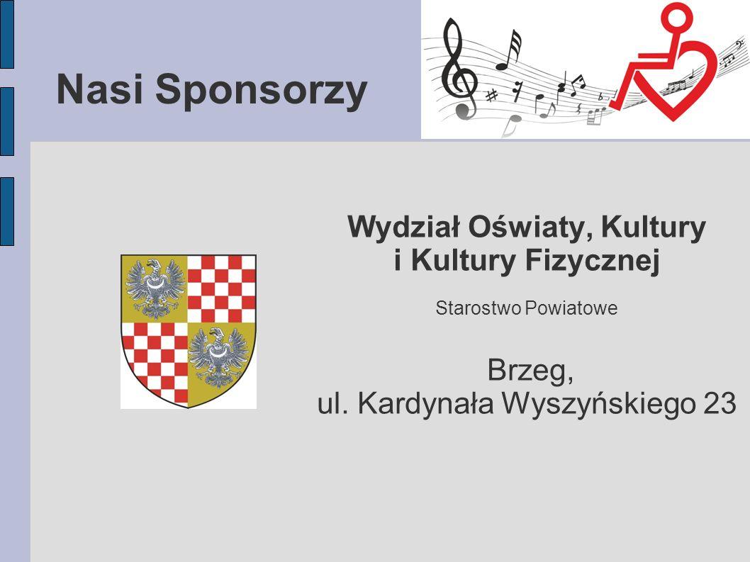 Nasi Sponsorzy Wydział Oświaty, Kultury i Kultury Fizycznej Starostwo Powiatowe Brzeg, ul.
