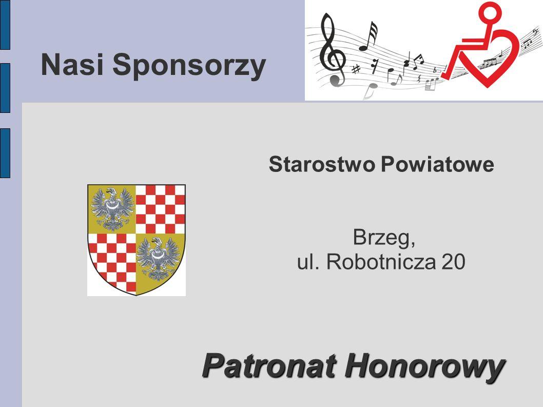 Nasi Sponsorzy Starostwo Powiatowe Brzeg, ul. Robotnicza 20 Patronat Honorowy