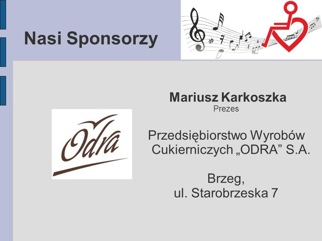 Nasi Sponsorzy Mariusz Karkoszka Prezes Przedsiębiorstwo Wyrobów Cukierniczych ODRA S.A.