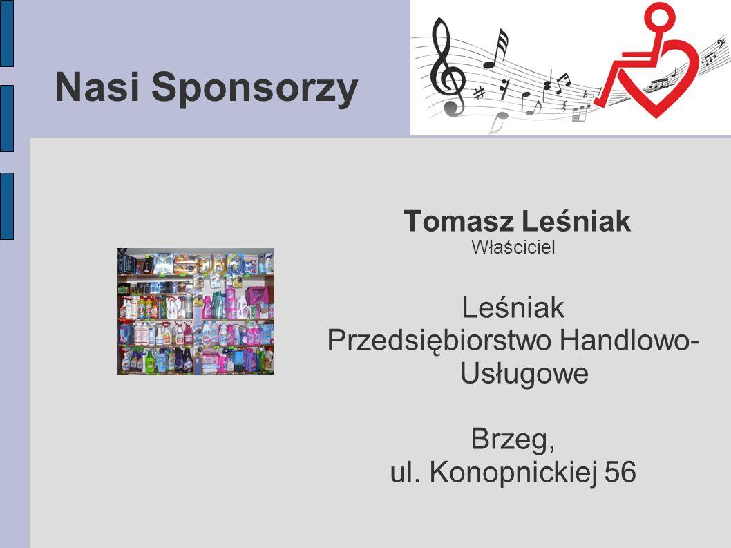 Nasi Sponsorzy Tomasz Leśniak Właściciel Leśniak Przedsiębiorstwo Handlowo- Usługowe Brzeg, ul.