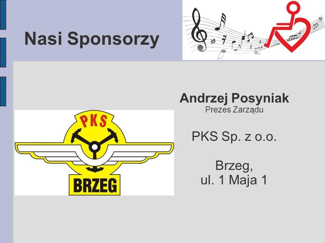 Nasi Sponsorzy Andrzej Posyniak Prezes Zarządu PKS Sp. z o.o. Brzeg, ul. 1 Maja 1