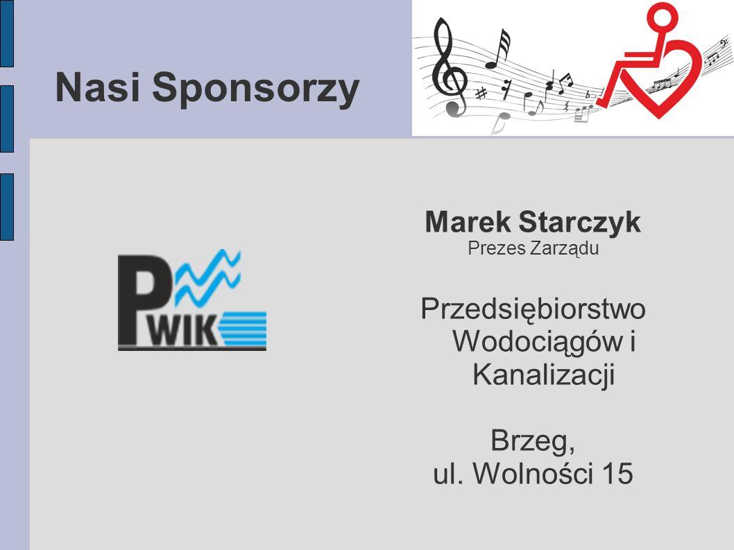 Nasi Sponsorzy Marek Starczyk Prezes Zarządu Przedsiębiorstwo Wodociągów i Kanalizacji Brzeg, ul.
