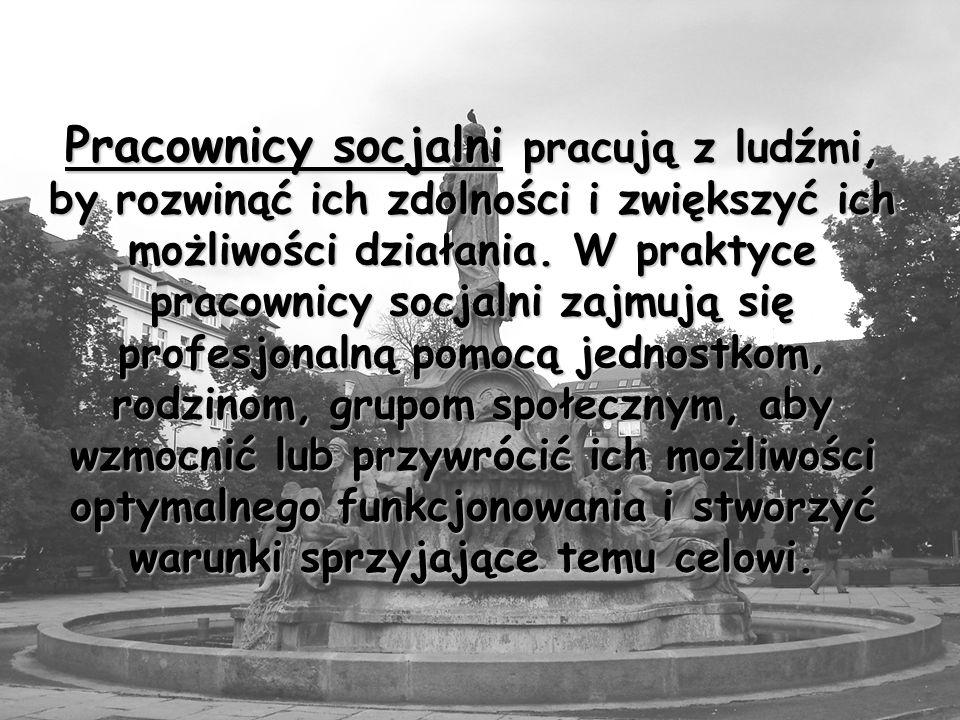 Cele pracy socjalnej: 1.Poprawa funkcjonowania społecznego na wszystkich szczeblach systemowych przez konsultowanie, zarządzanie środkami oraz edukację 2.Powiązanie klientów z potrzebnymi im środkami 3.Poprawa funkcjonowania systemu wykonywania świadczeń socjalnych 4.Promowanie zasady sprawiedliwości społecznej przez rozwijanie polityki społecznej.