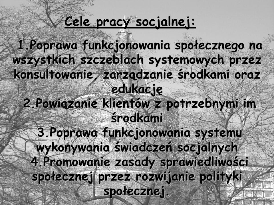 Cele pracy socjalnej: 1.Poprawa funkcjonowania społecznego na wszystkich szczeblach systemowych przez konsultowanie, zarządzanie środkami oraz edukacj