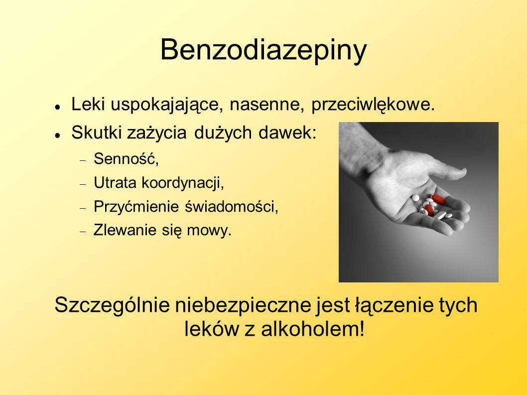 Benzodiazepiny Leki uspokajające, nasenne, przeciwlękowe. Skutki zażycia dużych dawek: Senność, Utrata koordynacji, Przyćmienie świadomości, Zlewanie