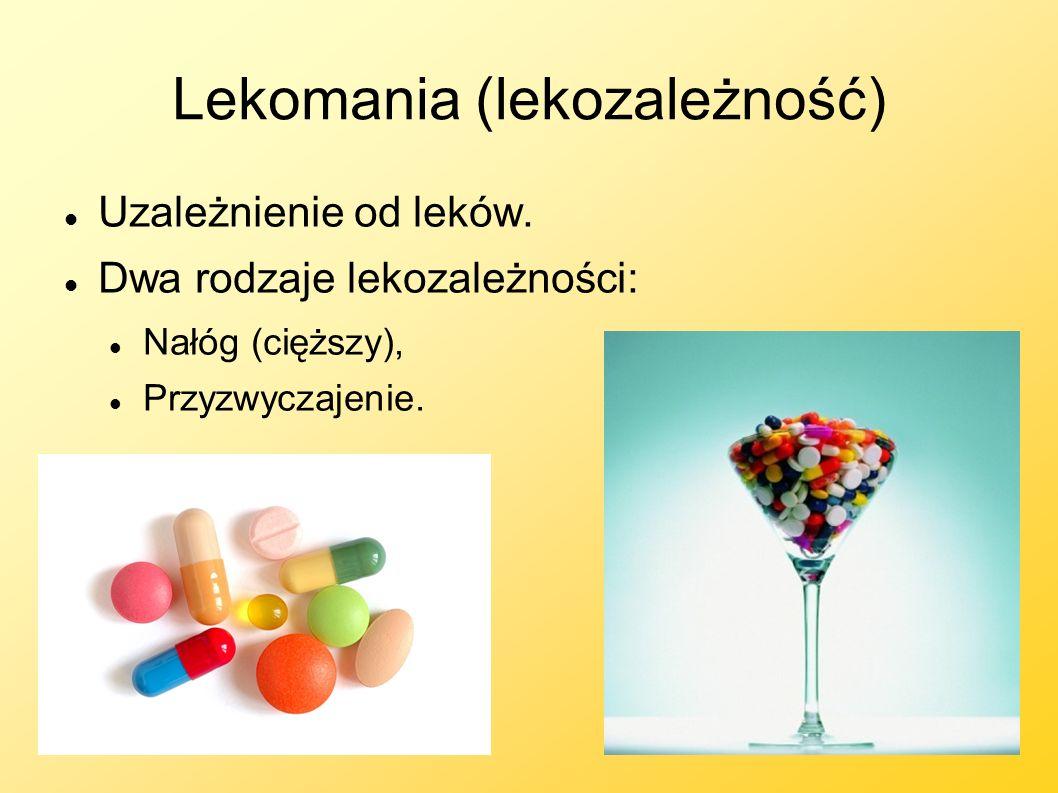 Lekomania (lekozależność) Uzależnienie od leków. Dwa rodzaje lekozależności: Nałóg (cięższy), Przyzwyczajenie.