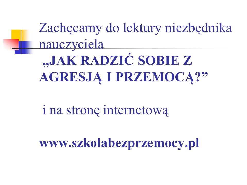 Zachęcamy do lektury niezbędnika nauczyciela JAK RADZIĆ SOBIE Z AGRESJĄ I PRZEMOCĄ? i na stronę internetową www.szkolabezprzemocy.pl