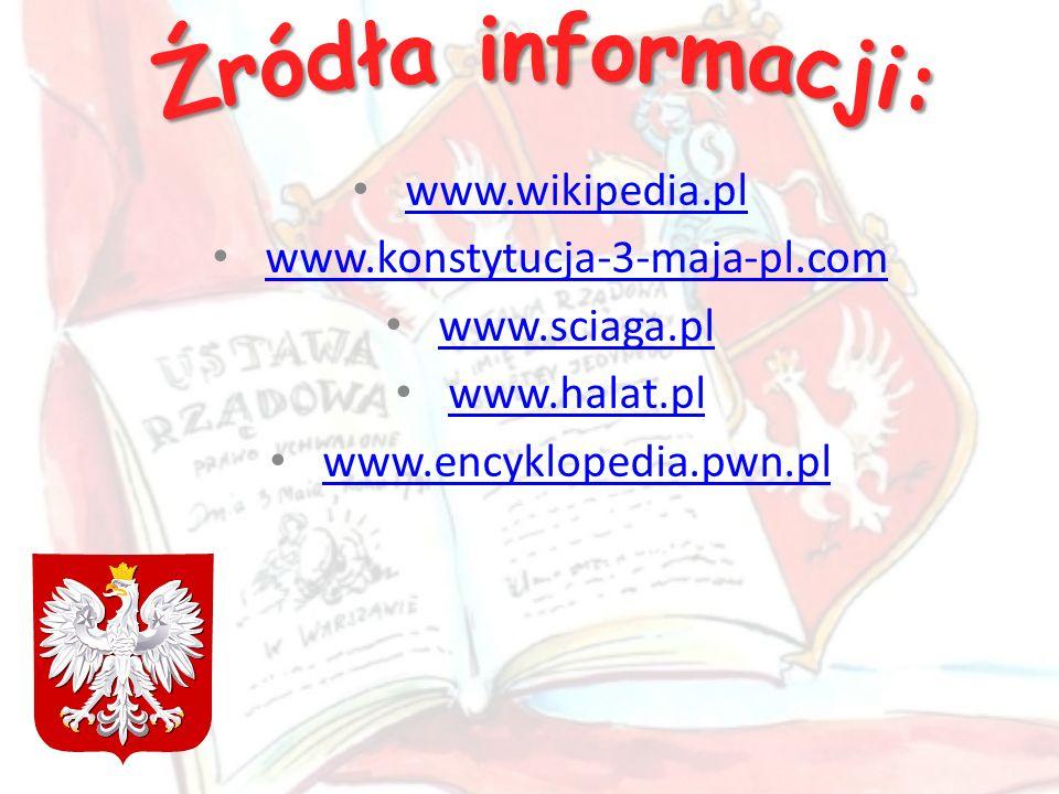 www.wikipedia.pl www.konstytucja-3-maja-pl.com www.sciaga.pl www.halat.pl www.encyklopedia.pwn.pl