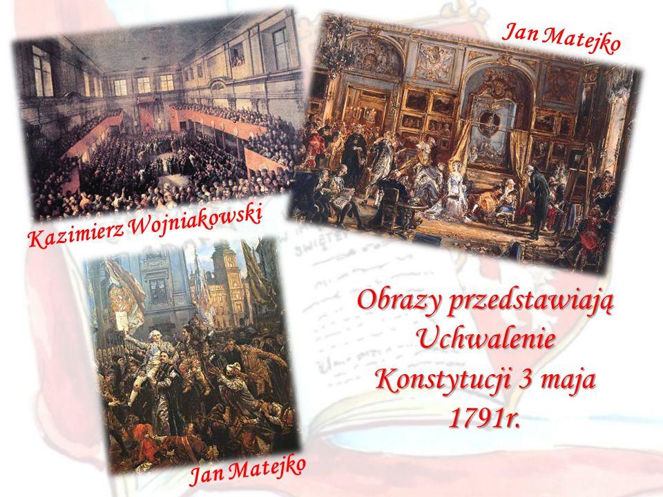 Obrazy przedstawiają Uchwalenie Konstytucji 3 maja 1791r. Jan Matejko Kazimierz Wojniakowski