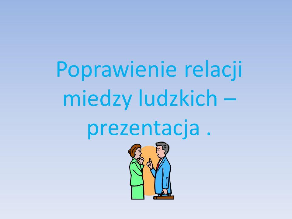 Poprawienie relacji miedzy ludzkich – prezentacja.