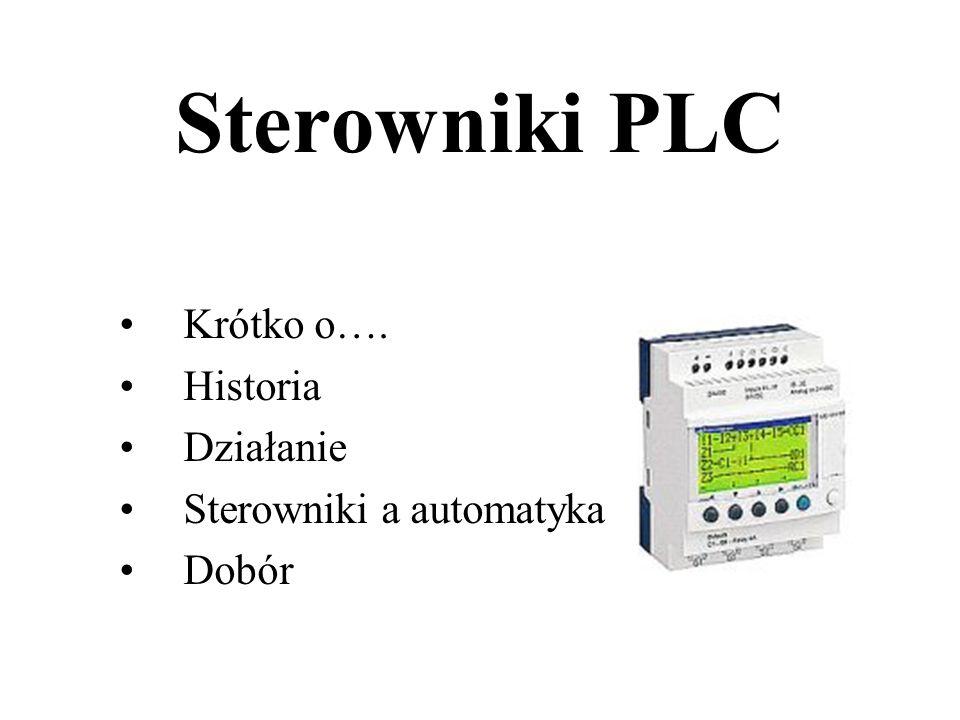 Sterowniki PLC Krótko o…. Historia Działanie Sterowniki a automatyka Dobór