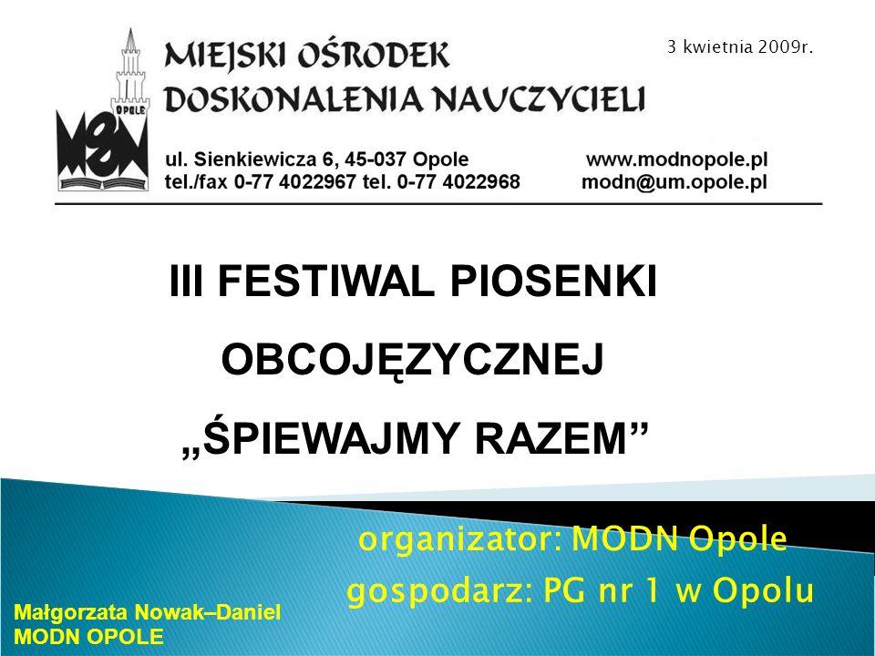 Cel: Propagowanie edukacji muzycznej wśród młodego pokolenia połączone z rozwijaniem umiejętności językowych uczniów zdolnych Małgorzata Nowak-Daniel MODN OPOLE