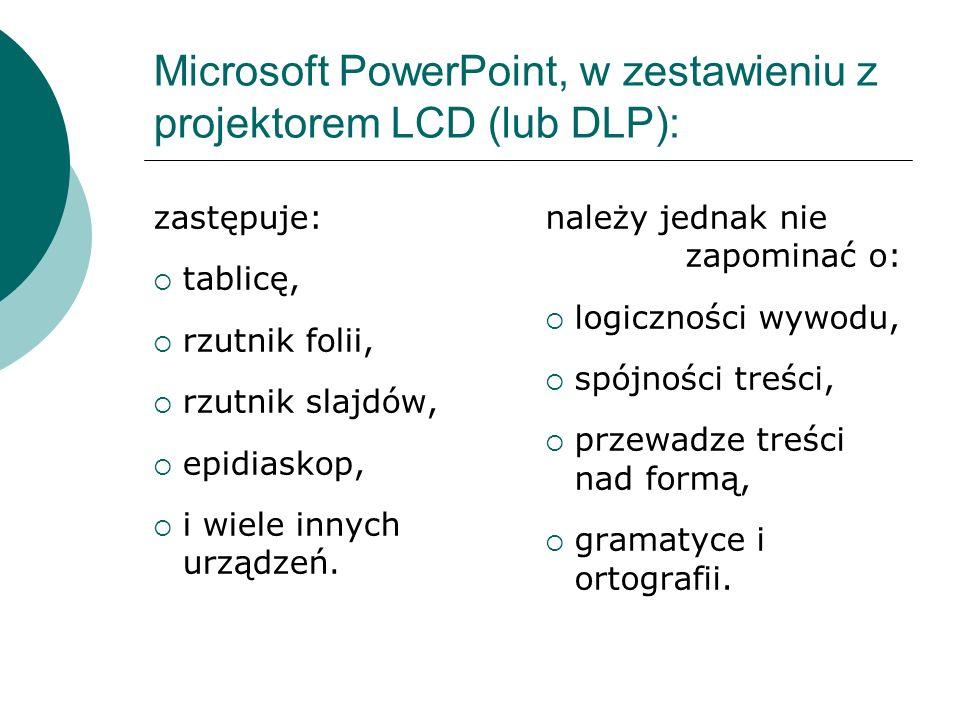 Microsoft PowerPoint, w zestawieniu z projektorem LCD (lub DLP): zastępuje: tablicę, rzutnik folii, rzutnik slajdów, epidiaskop, i wiele innych urządz