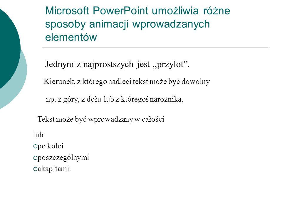 Microsoft PowerPoint umożliwia różne sposoby animacji wprowadzanych elementów Jednym z najprostszych jest przylot. Kierunek, z którego nadleci tekst m