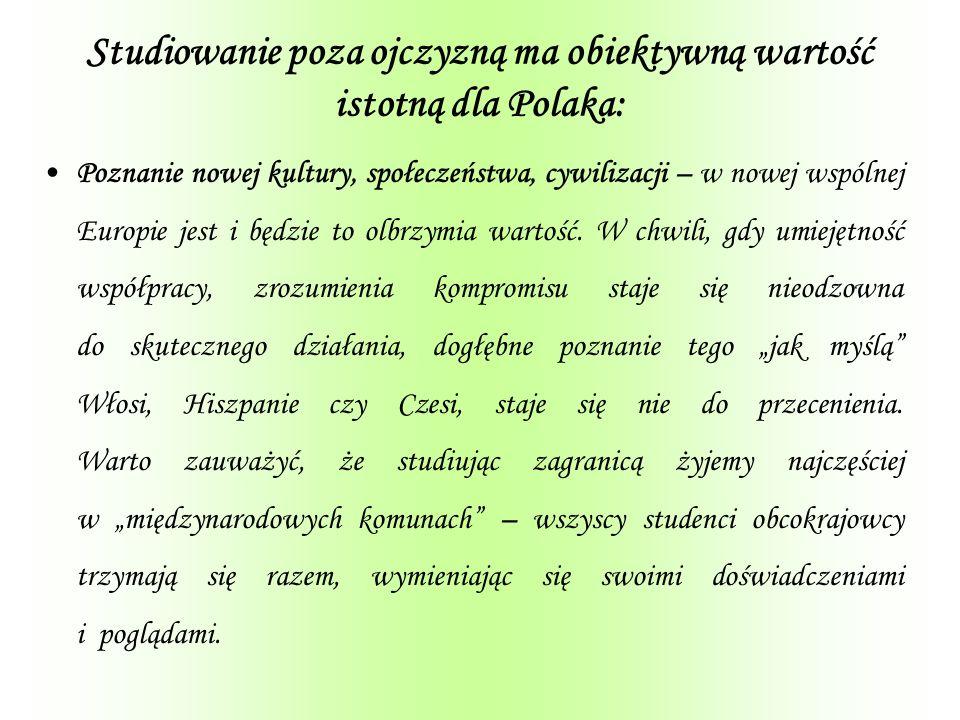 Studiowanie poza ojczyzną ma obiektywną wartość istotną dla Polaka: Poznanie nowej kultury, społeczeństwa, cywilizacji – w nowej wspólnej Europie jest i będzie to olbrzymia wartość.